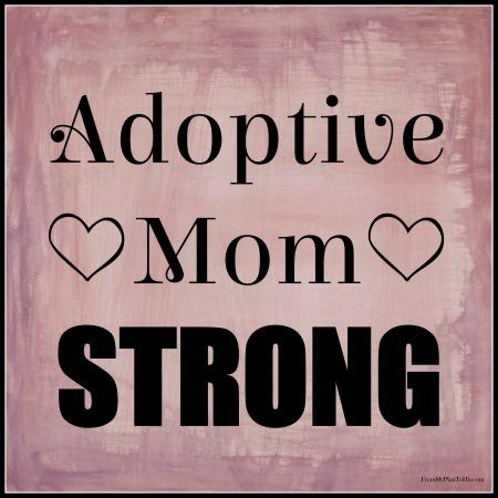 Adoptive Mom Strong